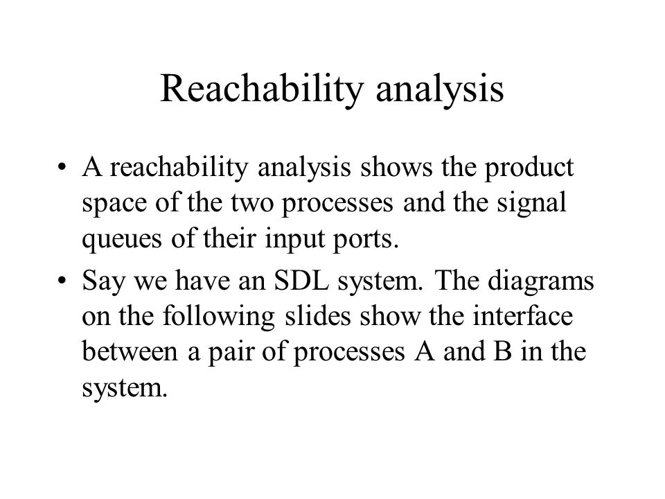 Reachability analysis A reachability analysis shows the product space of the two processes and the signal queues of their input ports.