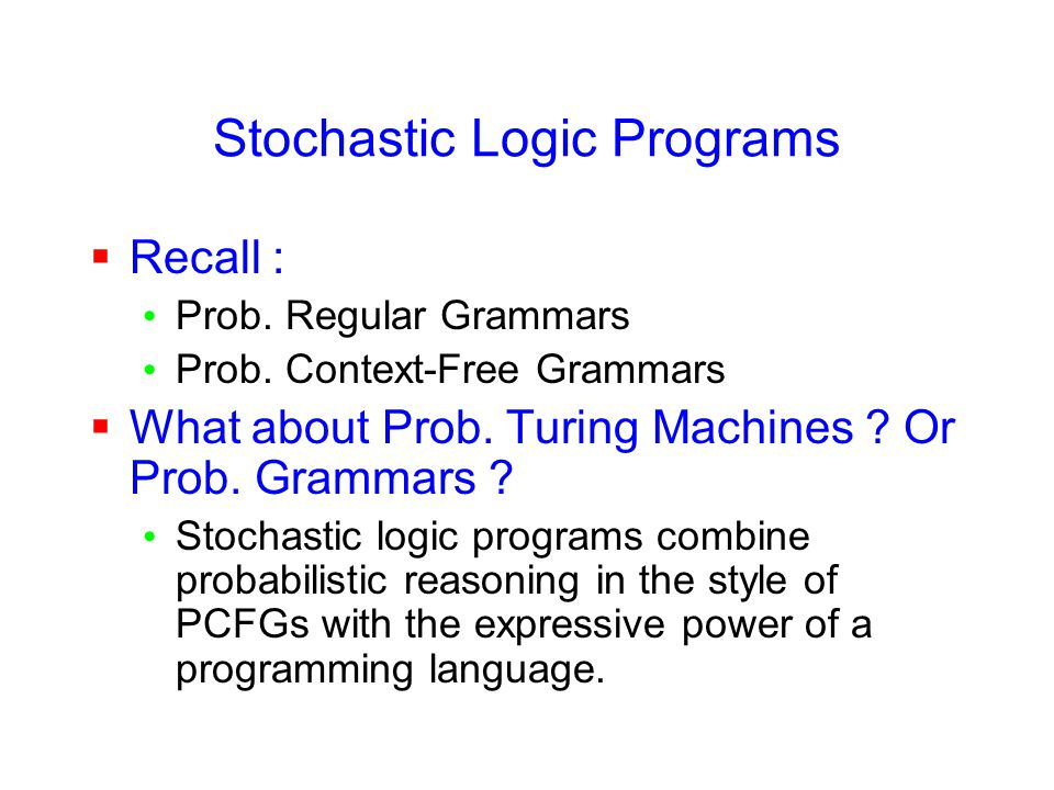 Stochastic Logic Programs  Recall : Prob. Regular Grammars Prob.
