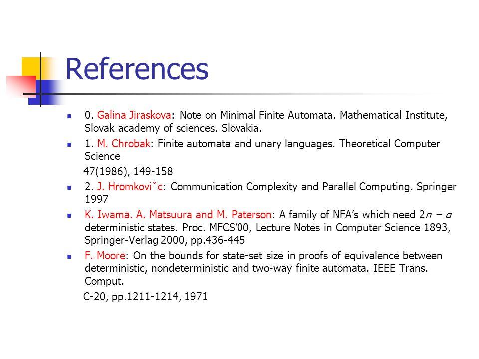 References 0. Galina Jiraskova: Note on Minimal Finite Automata.