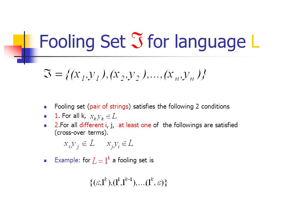 Fooling Set for language L Fooling set (pair of strings) satisfies the following 2 conditions 1.