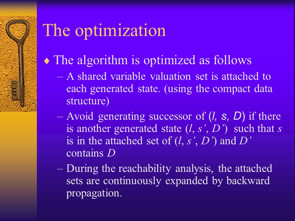 The optimization  The algorithm is optimized as follows –A shared variable valuation set is attached to each generated state.
