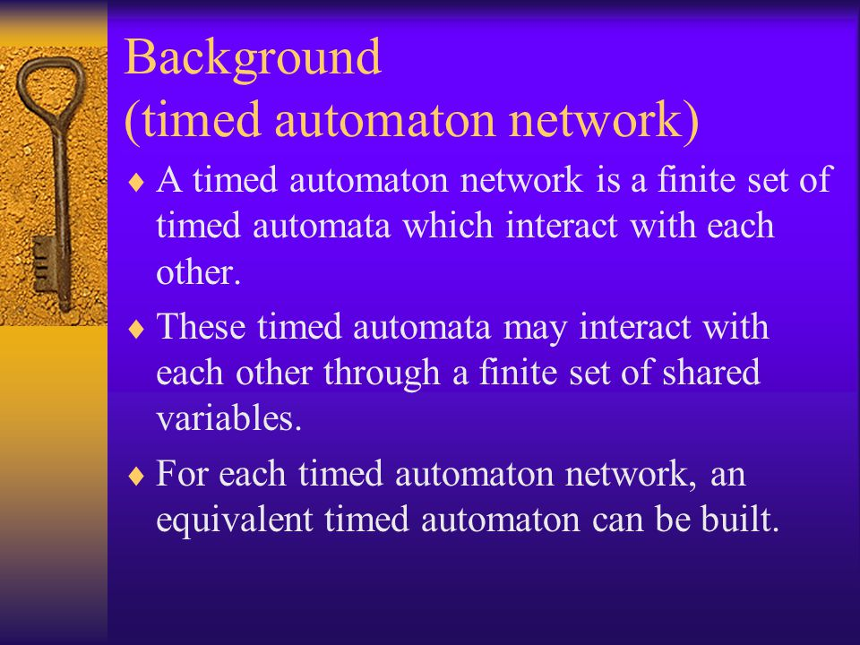 Background (timed automaton network)  A timed automaton network is a finite set of timed automata which interact with each other.