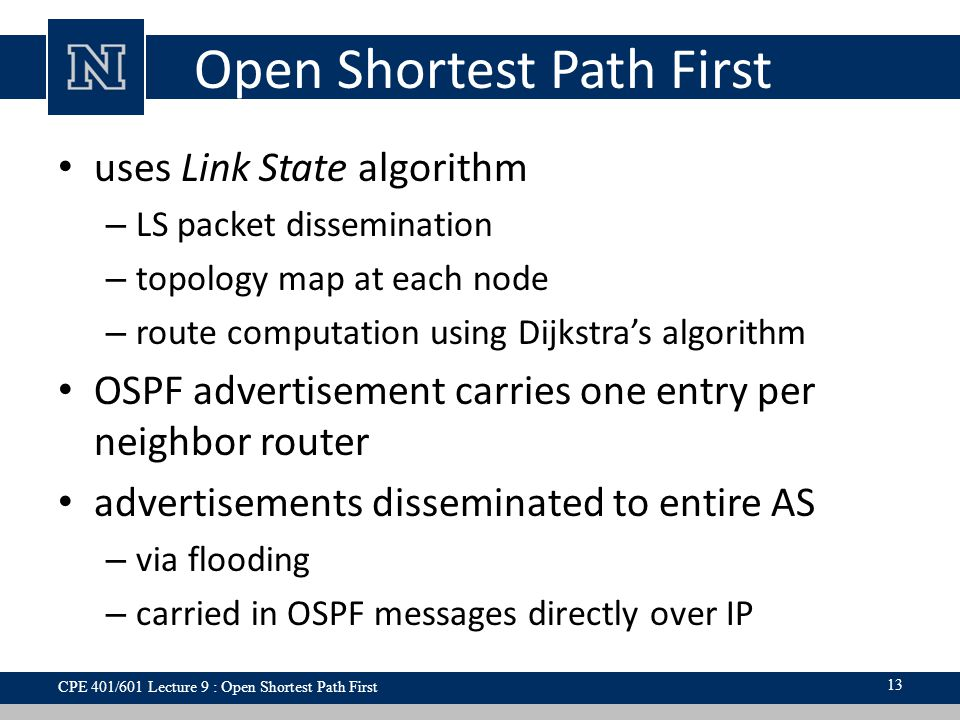 Open Shortest Path First uses Link State algorithm – LS packet dissemination – topology map at each node – route computation using Dijkstra's algorith