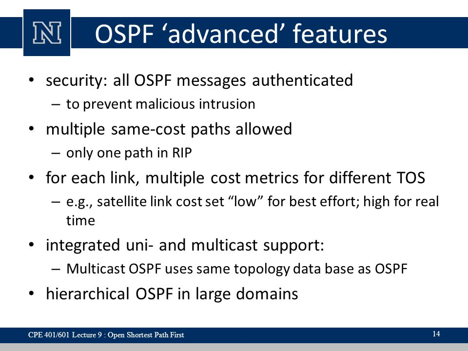 OSPF 'advanced' features security: all OSPF messages authenticated – to prevent malicious intrusion multiple same-cost paths allowed – only one path i