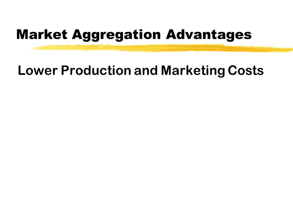 Market Aggregation Advantages Lower Production and Marketing Costs