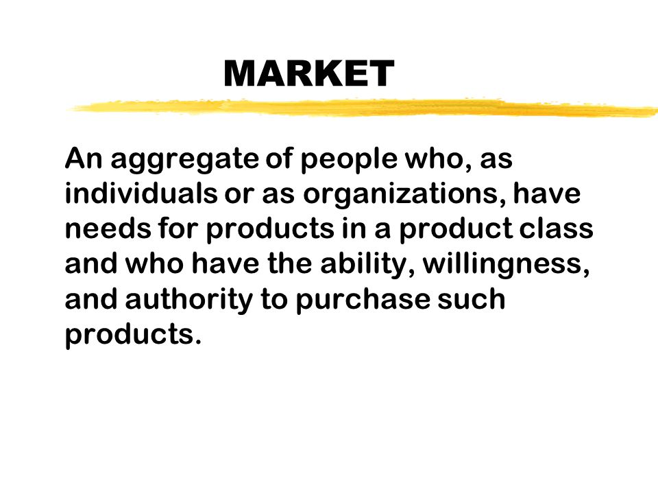 The Basics - the Market zPeople with needs, zwho have money (or something of value), and za willingness to trade that value to satisfy those needs