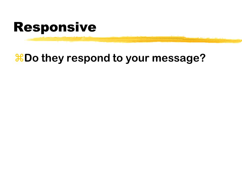 Responsive zDo they respond to your message