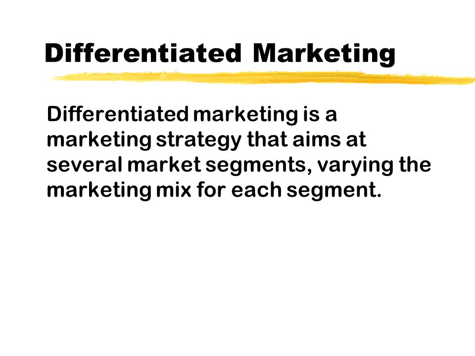 Differentiated Marketing Differentiated marketing is a marketing strategy that aims at several market segments, varying the marketing mix for each segment.