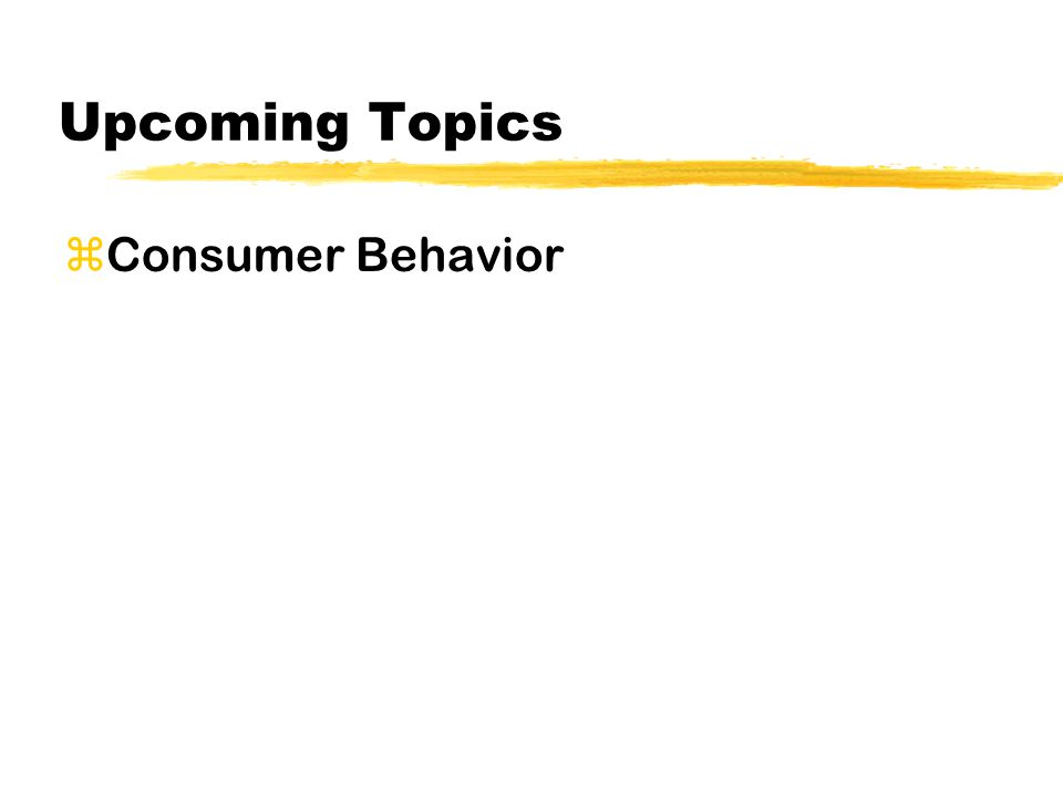 Upcoming Topics zConsumer Behavior