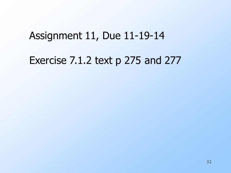 32 Assignment 11, Due 11-19-14 Exercise 7.1.2 text p 275 and 277