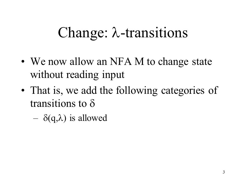 3 Change:  -transitions We now allow an NFA M to change state without reading input That is, we add the following categories of transitions to  –  (q  is allowed