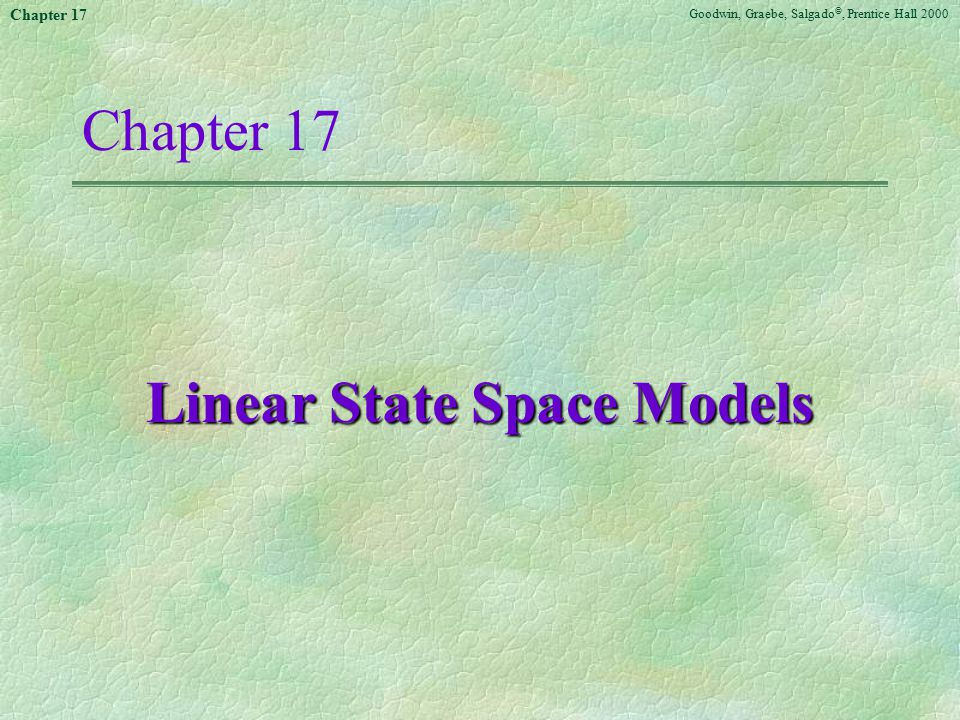 Goodwin, Graebe, Salgado ©, Prentice Hall 2000 Chapter 17 Linear State Space Models