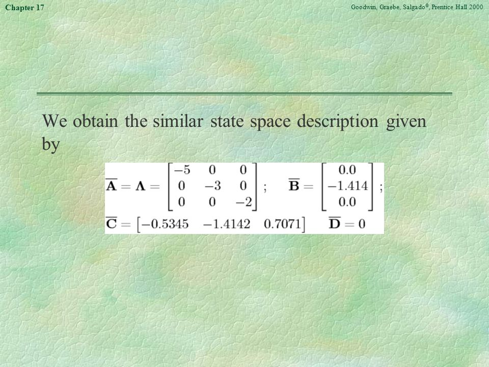 Goodwin, Graebe, Salgado ©, Prentice Hall 2000 Chapter 17 We obtain the similar state space description given by