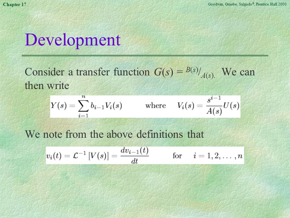 Goodwin, Graebe, Salgado ©, Prentice Hall 2000 Chapter 17 Development Consider a transfer function G(s) = B(s) / A(s). We can then write We note from