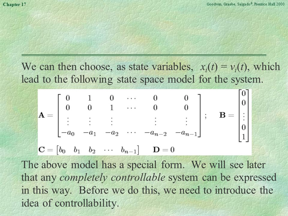 Goodwin, Graebe, Salgado ©, Prentice Hall 2000 Chapter 17 We can then choose, as state variables, x i (t) = v i (t), which lead to the following state space model for the system.