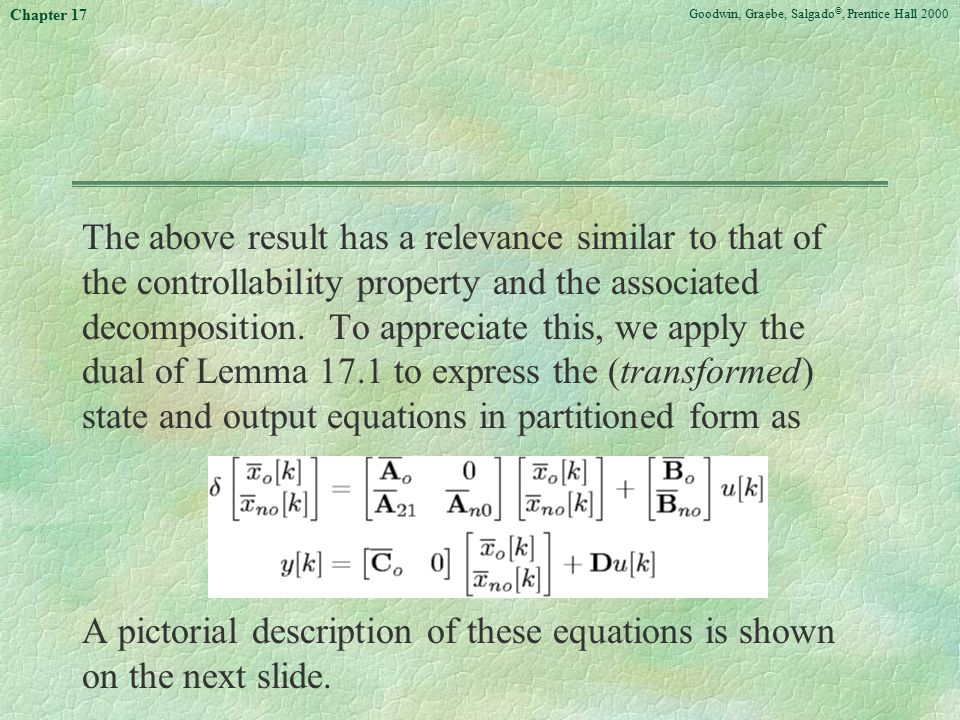 Goodwin, Graebe, Salgado ©, Prentice Hall 2000 Chapter 17 The above result has a relevance similar to that of the controllability property and the associated decomposition.