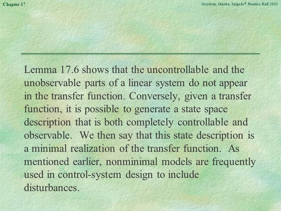 Goodwin, Graebe, Salgado ©, Prentice Hall 2000 Chapter 17 Lemma 17.6 shows that the uncontrollable and the unobservable parts of a linear system do no