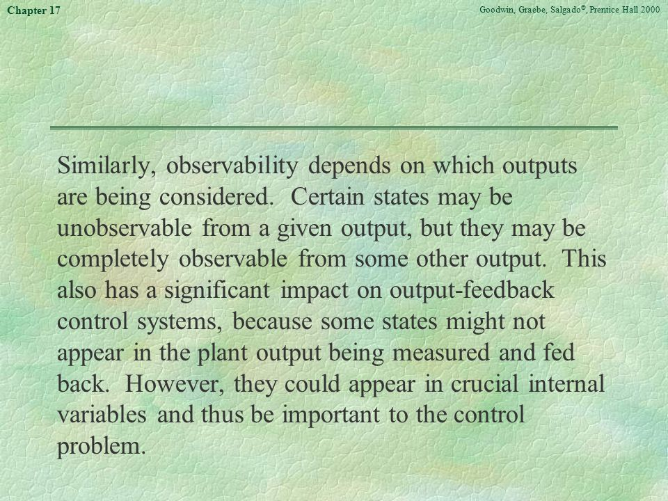 Goodwin, Graebe, Salgado ©, Prentice Hall 2000 Chapter 17 Similarly, observability depends on which outputs are being considered. Certain states may b