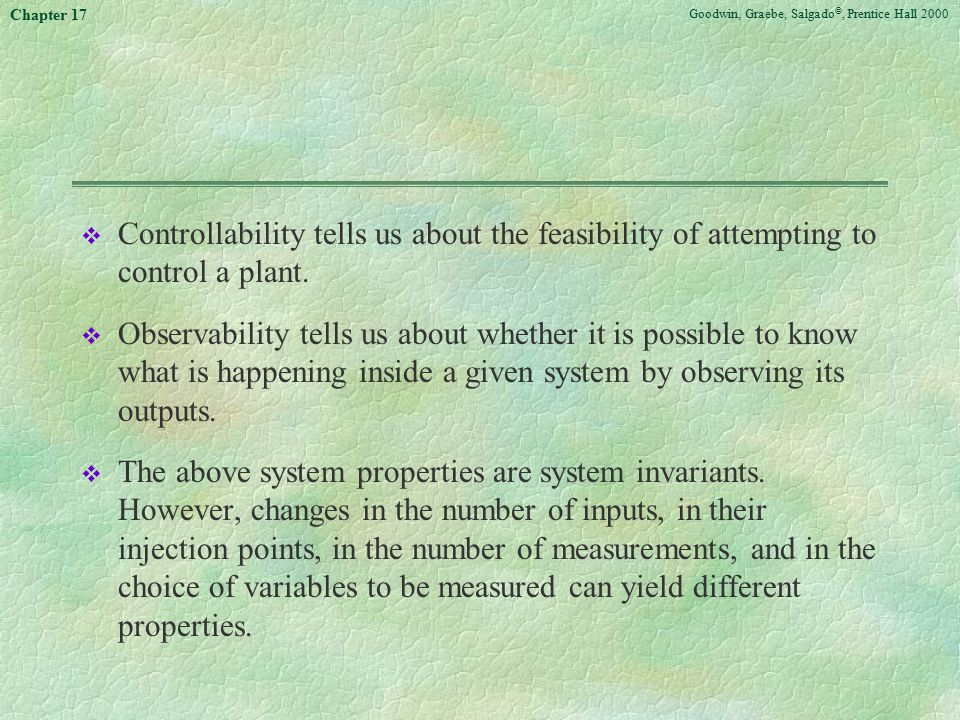 Goodwin, Graebe, Salgado ©, Prentice Hall 2000 Chapter 17 v Controllability tells us about the feasibility of attempting to control a plant.