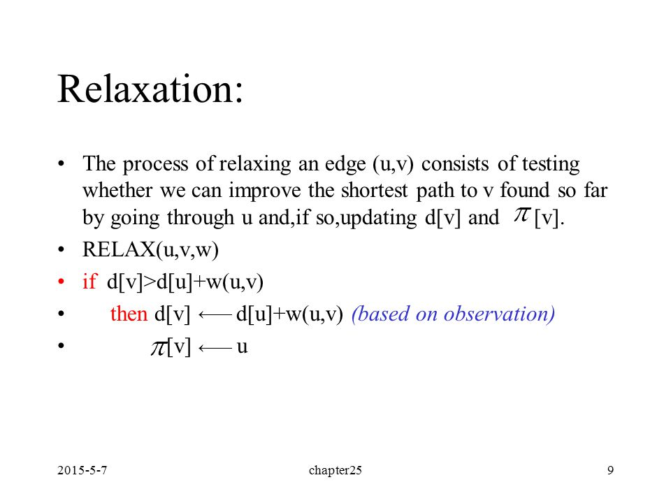 2015-5-7chapter259 Relaxation: The process of relaxing an edge (u,v) consists of testing whether we can improve the shortest path to v found so far by