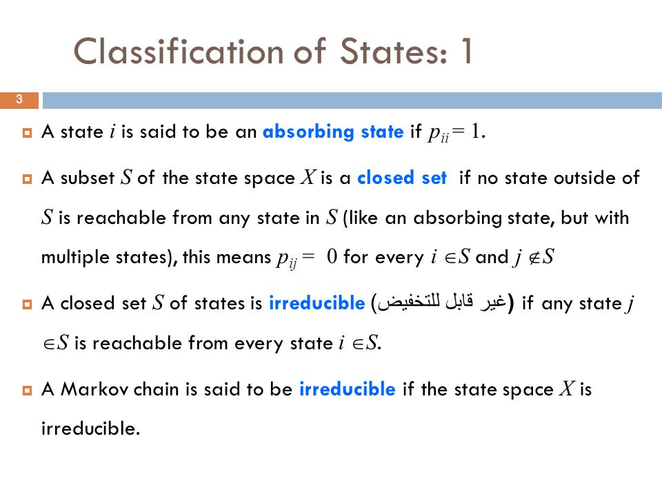 3 Classification of States: 1  A state i is said to be an absorbing state if p ii = 1.