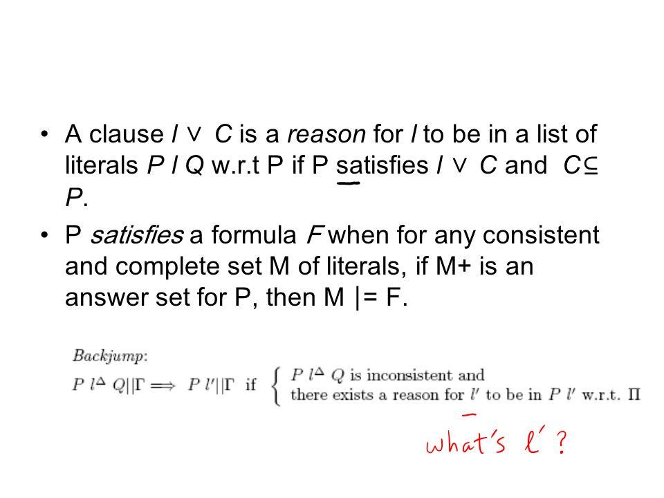 A clause l ∨ C is a reason for l to be in a list of literals P l Q w.r.t P if P satisfies l ∨ C and C ⊆ P.