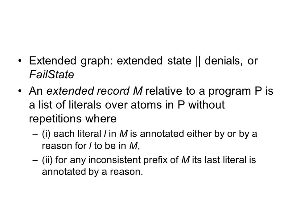 Extended graph: extended state || denials, or FailState An extended record M relative to a program P is a list of literals over atoms in P without rep