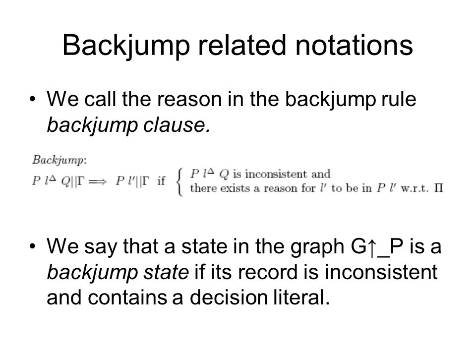 Backjump related notations We call the reason in the backjump rule backjump clause.