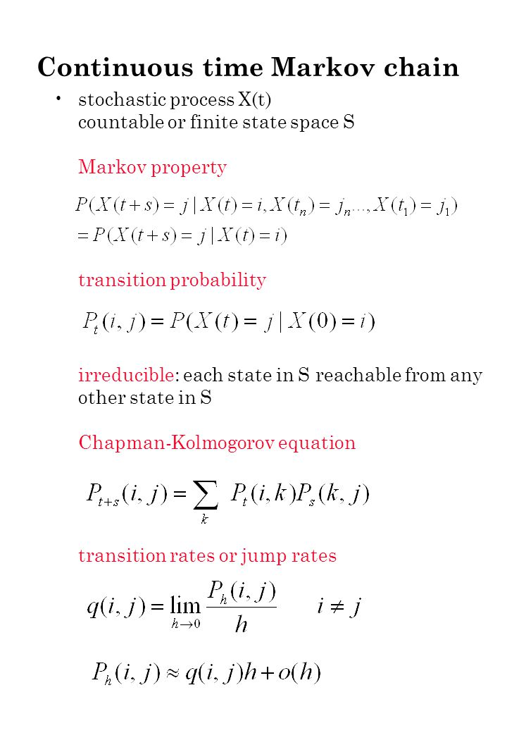 Continuous time Markov chain Chapman-Kolmogorov equation transition rates or jump rates Kolmogorov forward equations: (REGULAR) Global balance equations