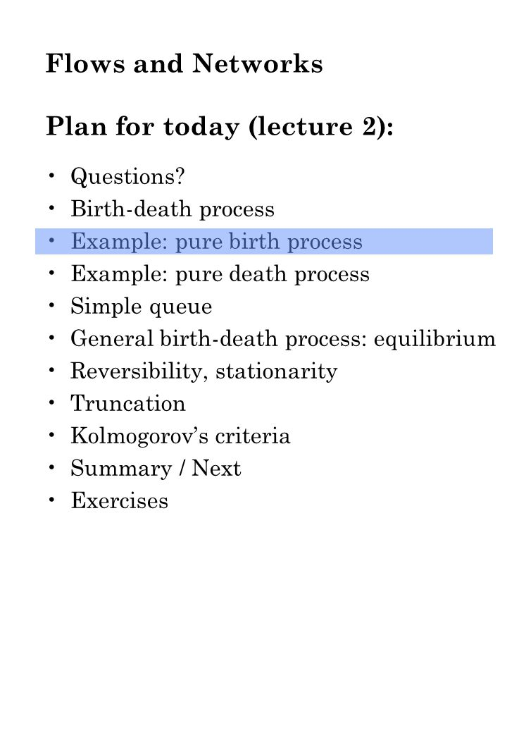 Example: pure birth process Exponential interarrival times, mean 1/  Arrival process is Poisson process Markov chain.