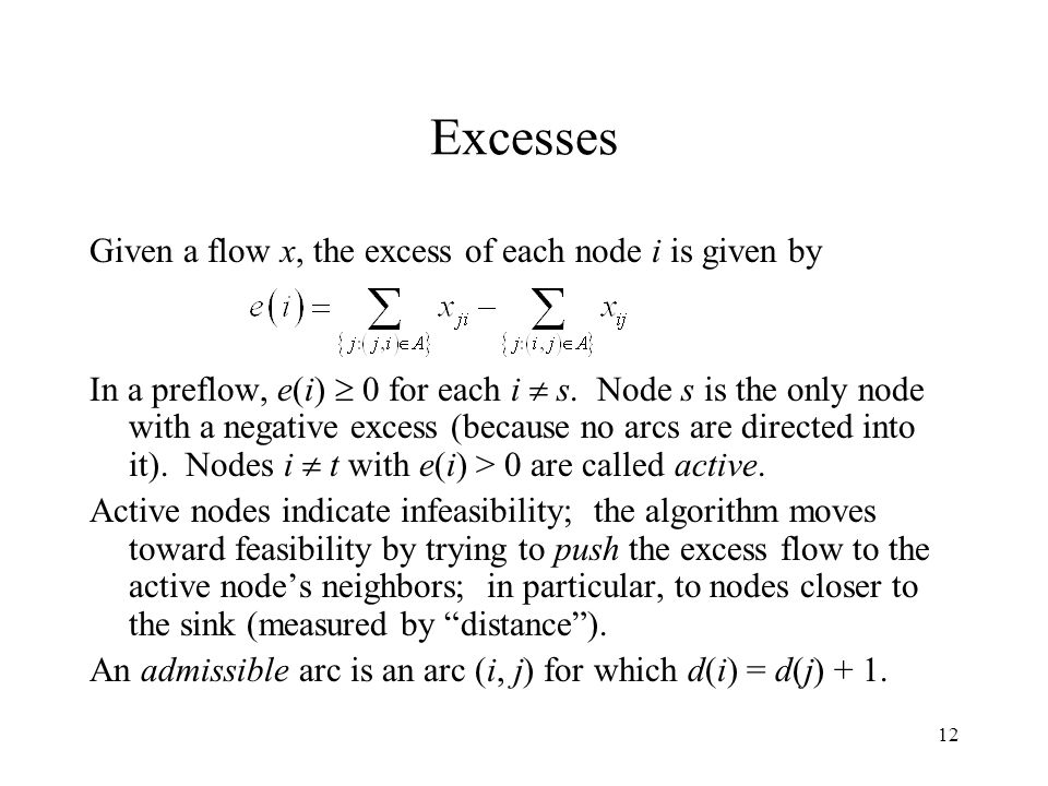 12 Excesses Given a flow x, the excess of each node i is given by In a preflow, e(i)  0 for each i  s.