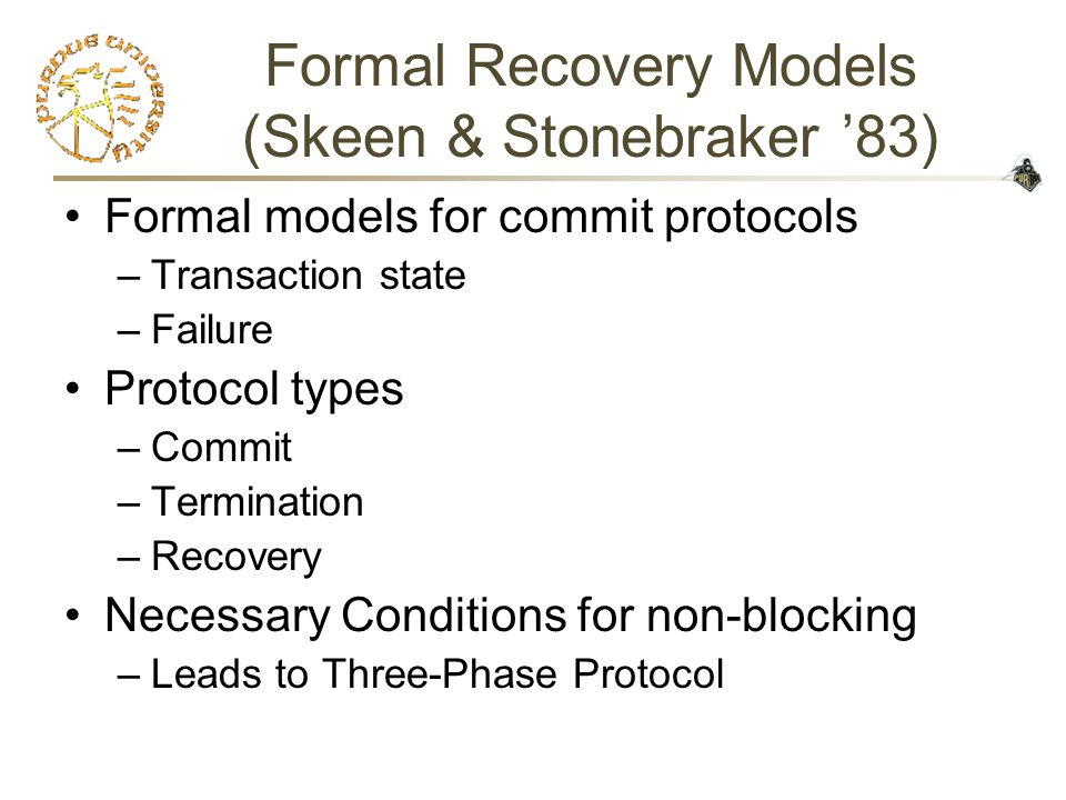 Formal Recovery Models (Skeen & Stonebraker '83) Formal models for commit protocols –Transaction state –Failure Protocol types –Commit –Termination –R