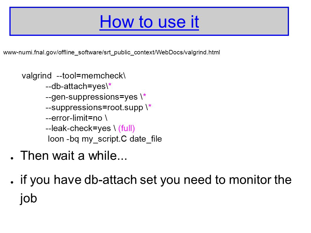 How to use it ● Then wait a while... ● if you have db-attach set you need to monitor the job www-numi.fnal.gov/offline_software/srt_public_context/Web