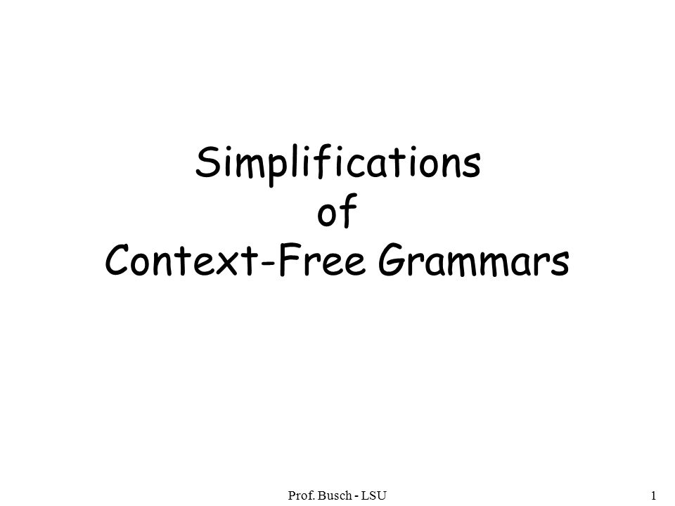 Prof. Busch - LSU1 Simplifications of Context-Free Grammars