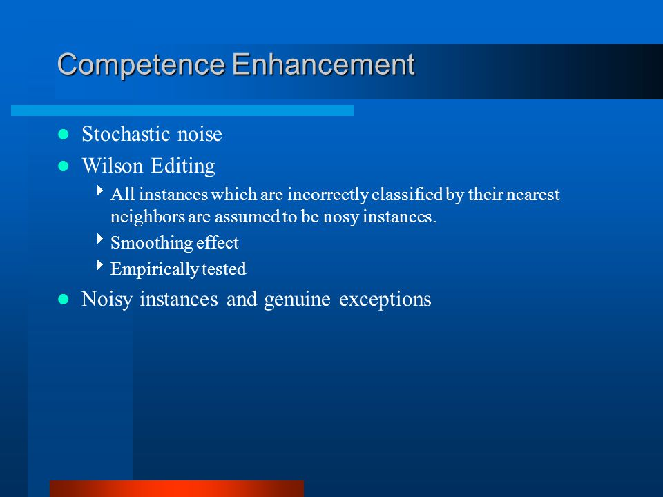 Competence Enhancement Stochastic noise Wilson Editing  All instances which are incorrectly classified by their nearest neighbors are assumed to be nosy instances.