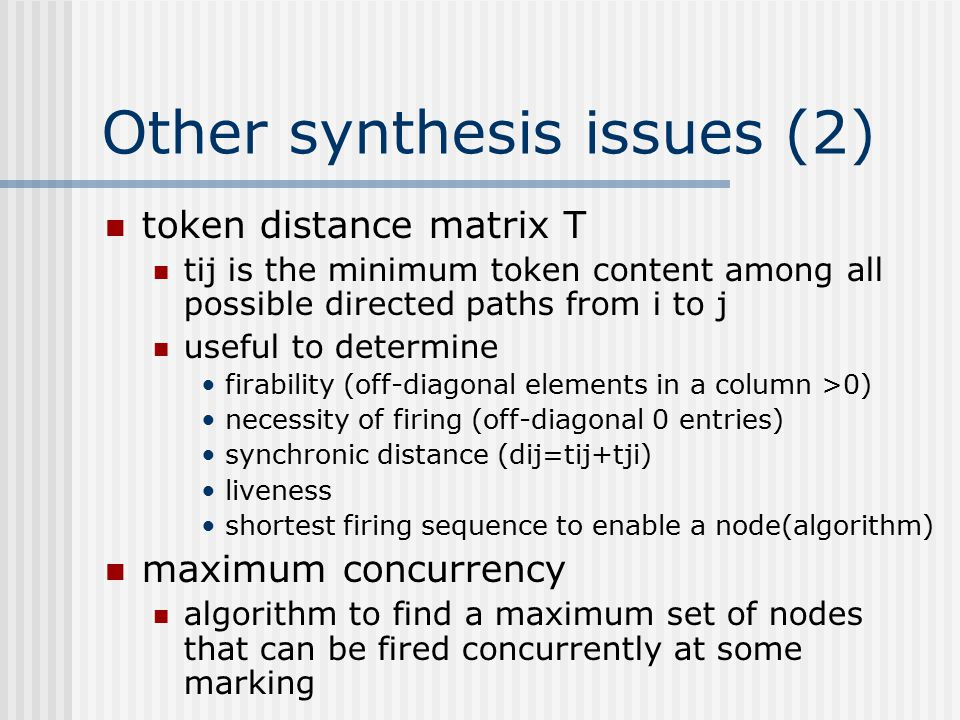 Other synthesis issues (2) token distance matrix T tij is the minimum token content among all possible directed paths from i to j useful to determine