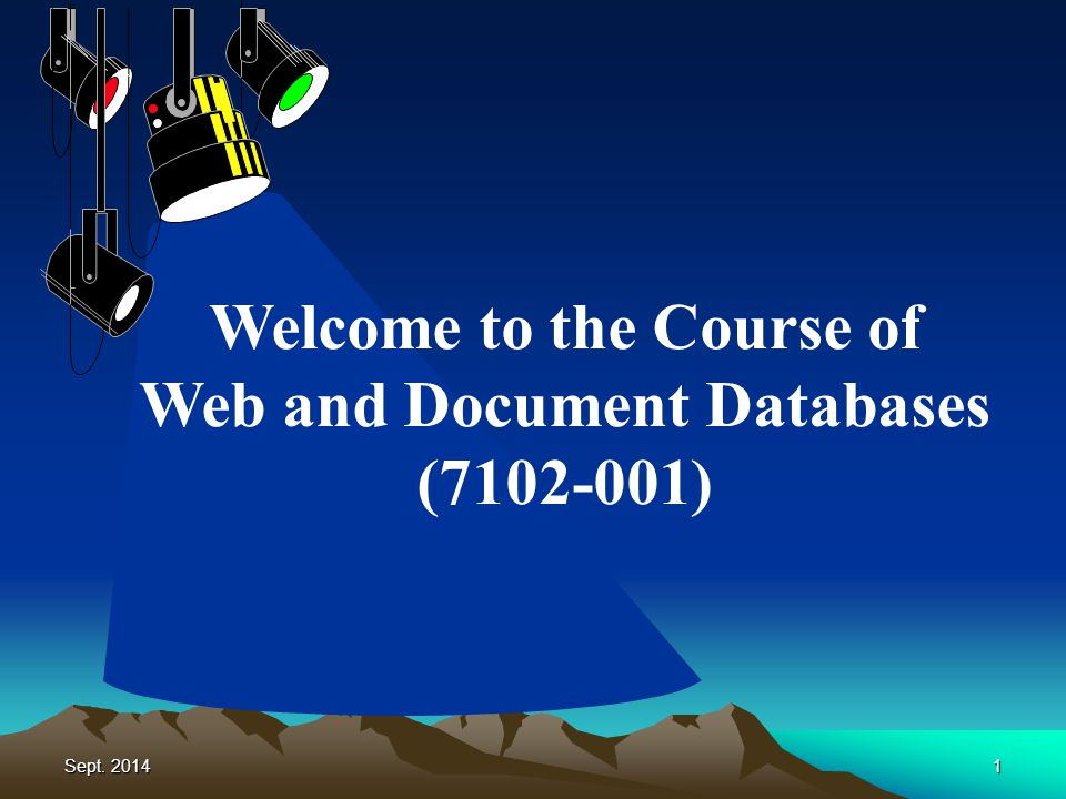 Sept. 20141 Welcome to the Course of Web and Document Databases (7102-001)