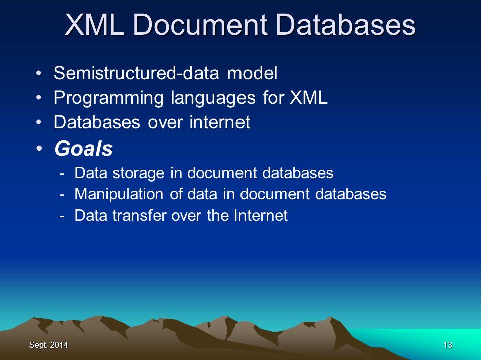 Sept. 201413 XML Document Databases Semistructured-data model Programming languages for XML Databases over internet Goals -Data storage in document da