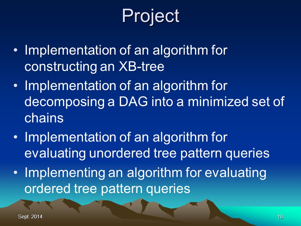Sept. 201418 Implementation of an algorithm for constructing an XB-tree Implementation of an algorithm for decomposing a DAG into a minimized set of c