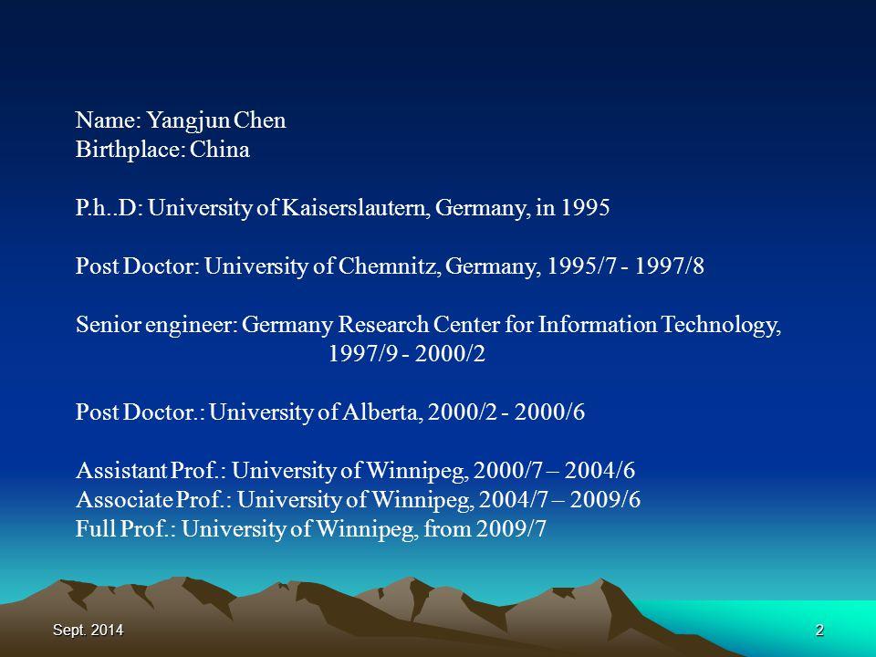 Sept. 20142 Name: Yangjun Chen Birthplace: China P.h..D: University of Kaiserslautern, Germany, in 1995 Post Doctor: University of Chemnitz, Germany,