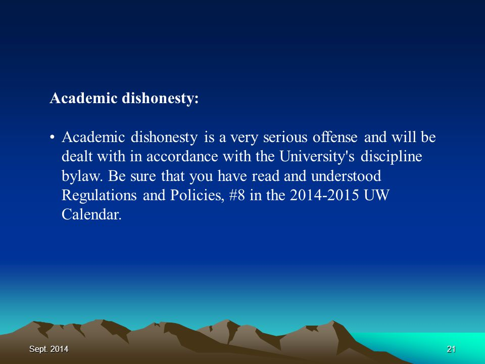 Sept. 201421 Academic dishonesty: Academic dishonesty is a very serious offense and will be dealt with in accordance with the University's discipline