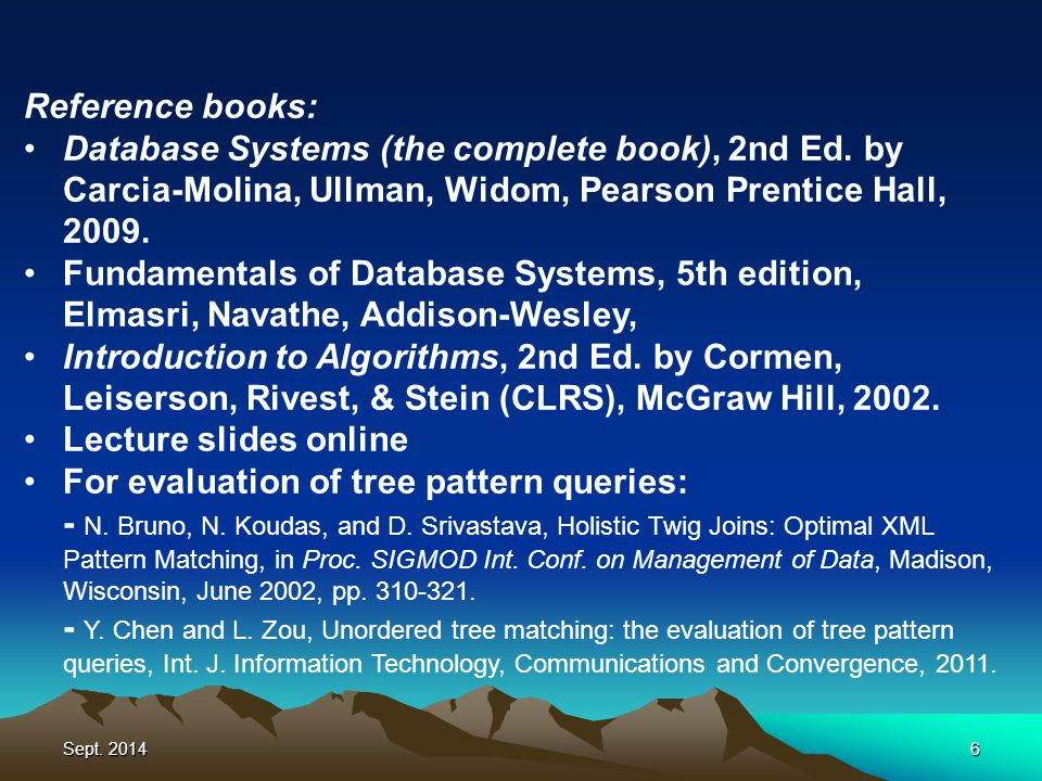 Sept. 20146 Reference books: Database Systems (the complete book), 2nd Ed.
