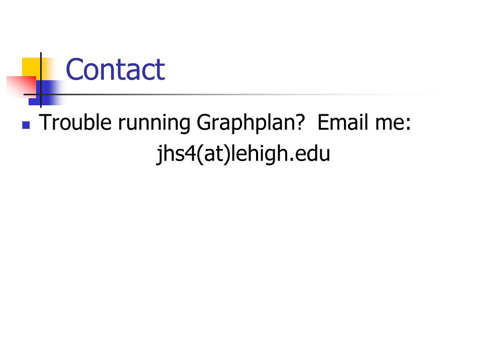 Contact Trouble running Graphplan? Email me: jhs4(at)lehigh.edu