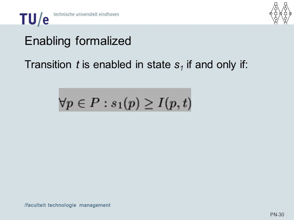 /faculteit technologie management PN-30 Enabling formalized Transition t is enabled in state s 1 if and only if: