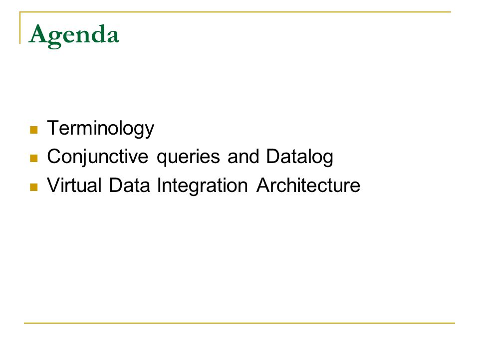 Agenda Terminology Conjunctive queries and Datalog Virtual Data Integration Architecture