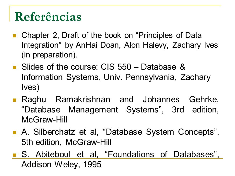 "Referências Chapter 2, Draft of the book on ""Principles of Data Integration"" by AnHai Doan, Alon Halevy, Zachary Ives (in preparation). Slides of the"