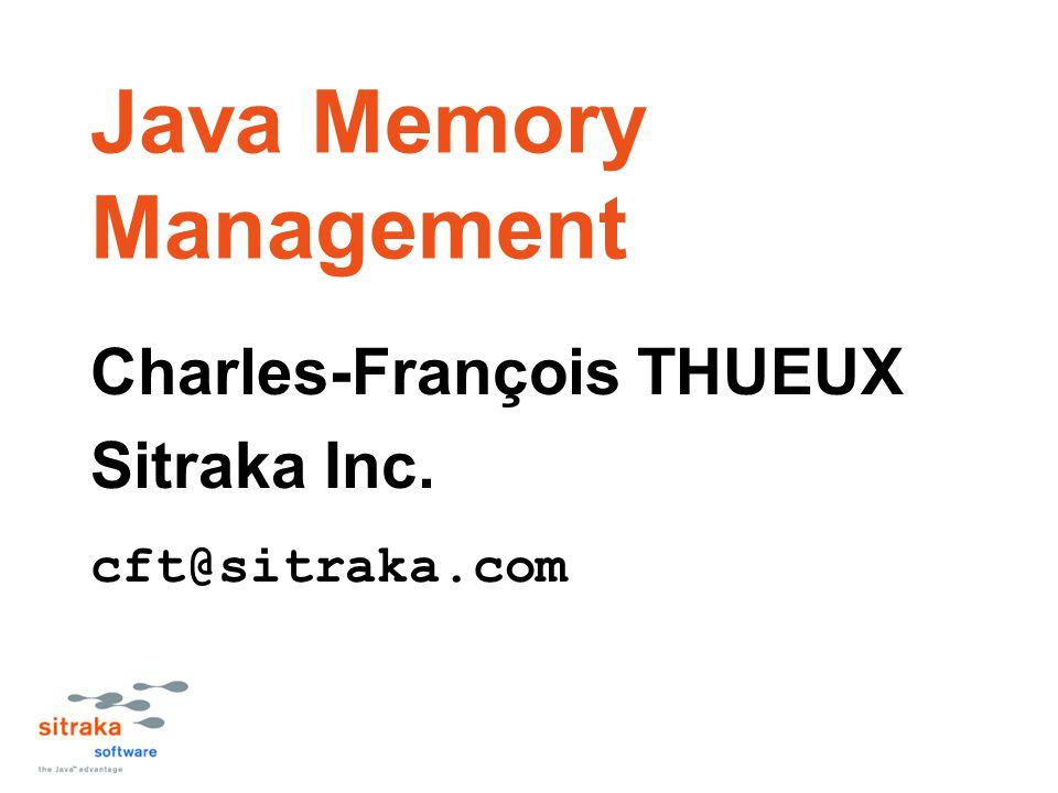 Java Memory Management Charles-François THUEUX Sitraka Inc. cft@sitraka.com