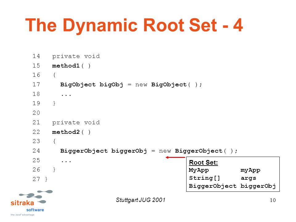 Stuttgart JUG 200110 The Dynamic Root Set - 4 14 private void 15 method1( ) 16 { 17 BigObject bigObj = new BigObject( ); 18...