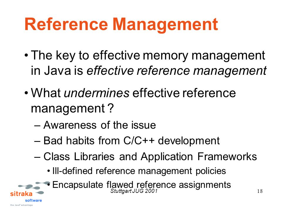 Stuttgart JUG 200118 Reference Management The key to effective memory management in Java is effective reference management What undermines effective reference management .