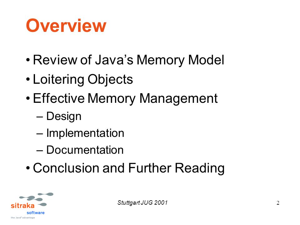 Stuttgart JUG 20012 Overview Review of Java's Memory Model Loitering Objects Effective Memory Management –Design –Implementation –Documentation Conclusion and Further Reading
